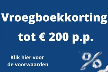 Vroegboekkorting tot € 200 per persoon!